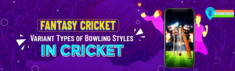Fantasy Cricket – Variant Types of Bowling Styles in Cricket