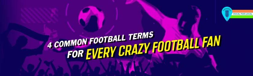 4 Common Football Terms For Every Crazy Football Fan