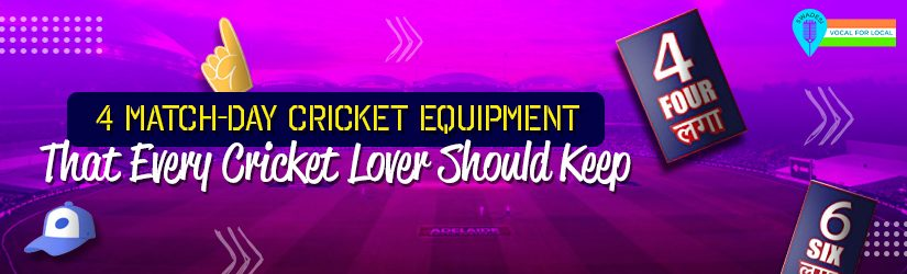 4 Match-Day Cricket Equipment That Every Cricket Lover Should Keep