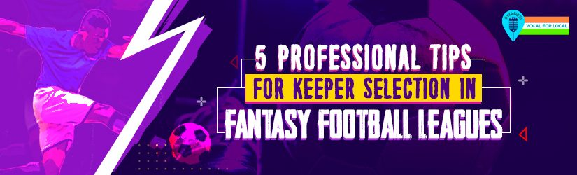 5 Professional Tips for Keeper Selection in Fantasy Football Leagues