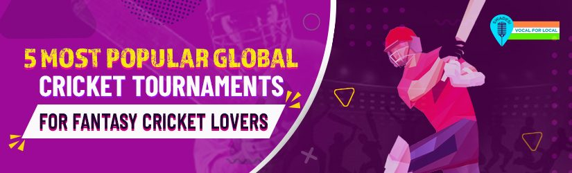 5 Most popular Global Cricket Tournaments For Fantasy Cricket Lovers