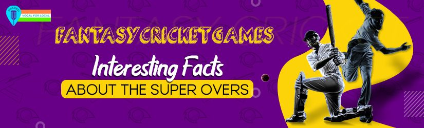 Fantasy Cricket Games – Interesting Facts About The Super Overs