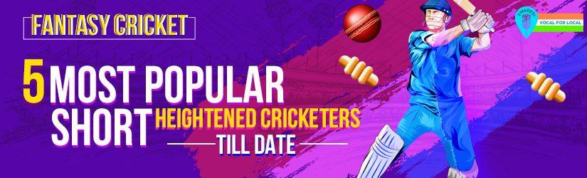 Fantasy Cricket – 5 Most Popular Short-heightened Cricketers Till Date