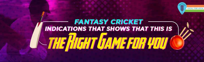 Fantasy Cricket – Indications That Shows That This is the Right Game for you