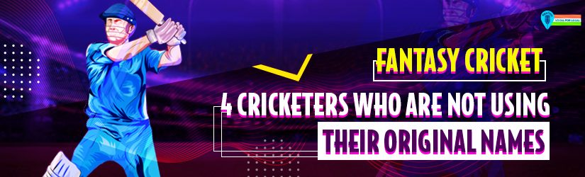 Fantasy Cricket – 4 Cricketers Who Are Not Using Their Original Names