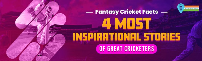 Fantasy Cricket Facts – 4 Most Inspirational Stories of Great Cricketers