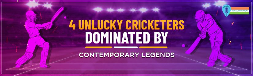 4 Unlucky Cricketers Dominated by Contemporary Legends