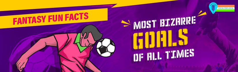 Fantasy Fun Facts: Most Bizarre Goals of All Time