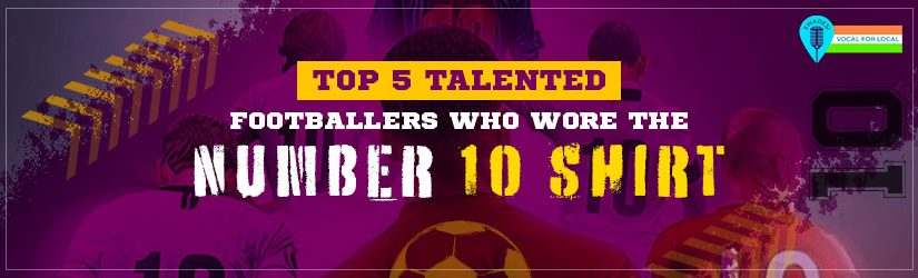 Top 5 Talented Footballers Who Wore The Number 10 Shirt