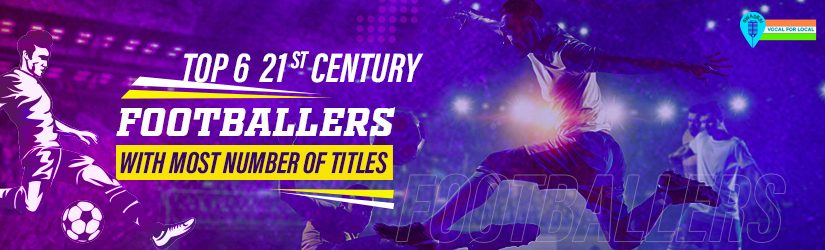 Top 6 21st Century Footballers with Most Number of Titles