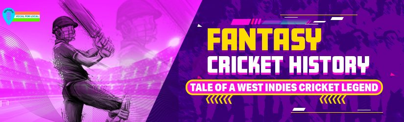 Fantasy Cricket History – Tale of a west indies cricket legend