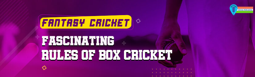 Fantasy Cricket – Fascinating Rules of Box Cricket