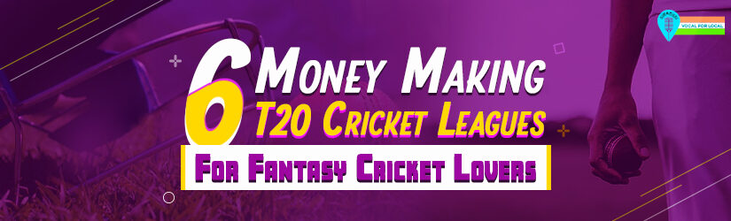 6 Money Making T20 Cricket Leagues for Fantasy Cricket Lovers