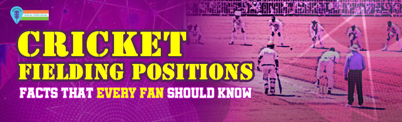 Cricket Fielding Positions – Facts That Every Fan Should Know