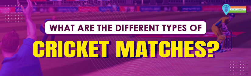What Are the Different Types of Cricket Matches?