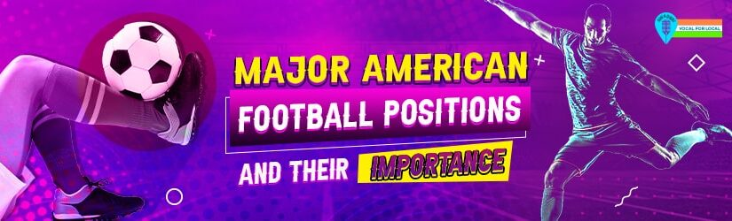 Major American Football Positions and Their Importance