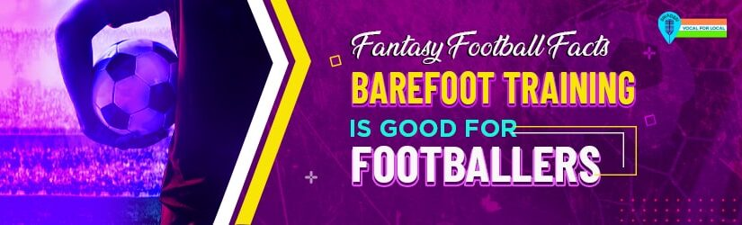 Fantasy Football Facts: Barefoot Training is Good for Footballers