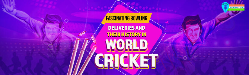 Fascinating Bowling Deliveries and Their History in World Cricket