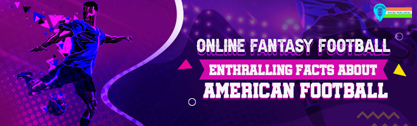 Online Fantasy Football: Enthralling Facts About American Football
