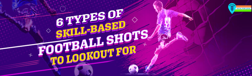 6 Types of Skill-Based Football Shots To Lookout For