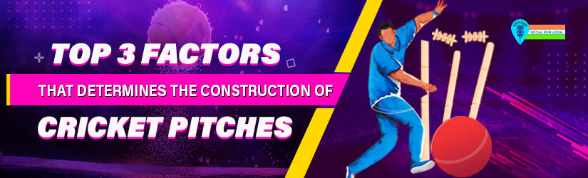 Top 3 Factors That Determines the Construction Of Cricket Pitches