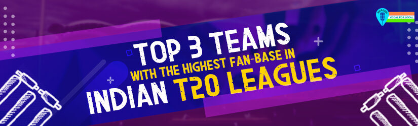 Top 3 Teams With the Highest Fan-base in Indian T20 Leagues