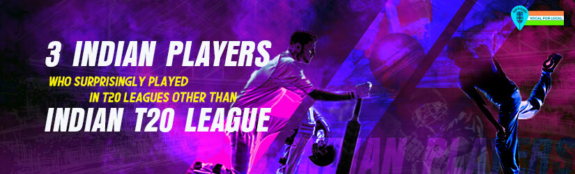 3 Indian Players Who Surprisingly Played in T20 Leagues Other Than Indian T20 League