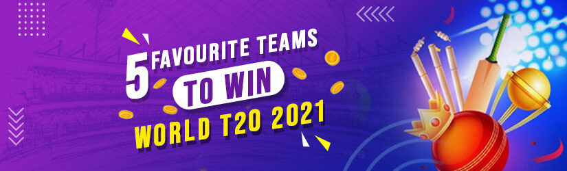 5 Favorite Teams to win World T20 2021