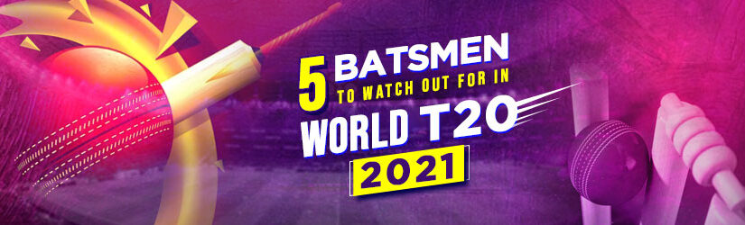 5 Batsmen to Watch Out for in World T20 2021
